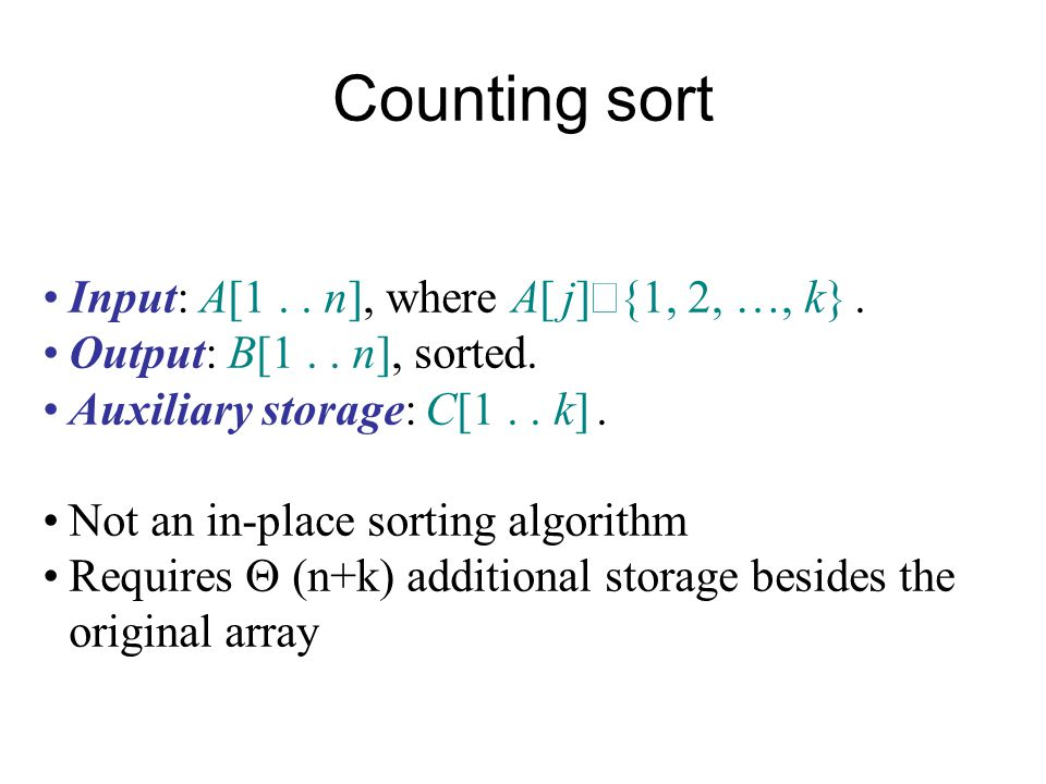 Counting sort Input: A[1 . . n], where A[ j]Î{1, 2, …, k} .